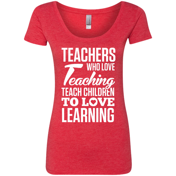 Teachers who love Teaching Teach Children  to love Learning Next Level Ladies Triblend Scoop - TeachersLoungeShop - 5