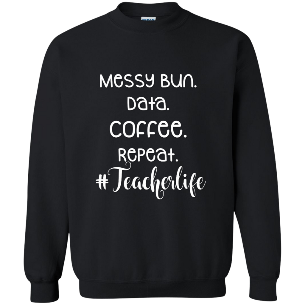 Messy Bun. Data. Coffee. Repeat #Teacherlife Sweatshirt