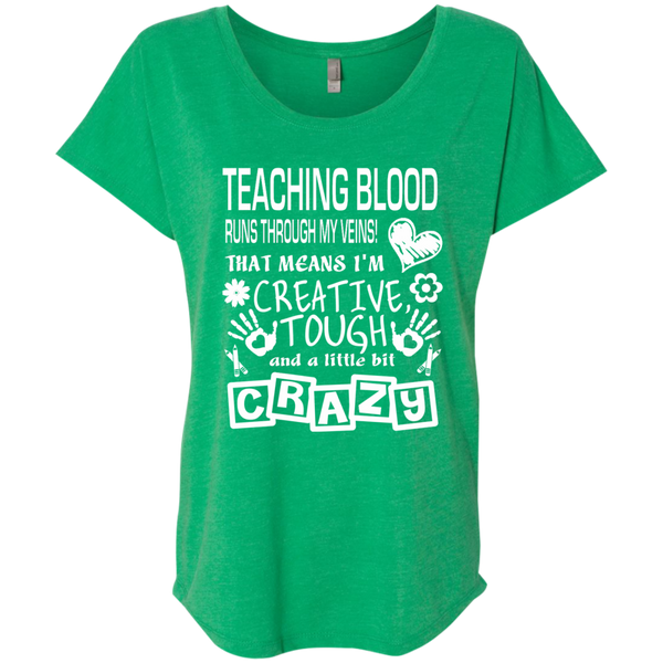 Teaching Blood Runs Through My Veins I'm Creative Tough and Crazy Next Level Ladies Triblend Dolman Sleeve - TeachersLoungeShop - 9