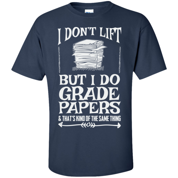 I Dont Lift But I Do Grade Papers  Cotton T-Shirt - TeachersLoungeShop - 5