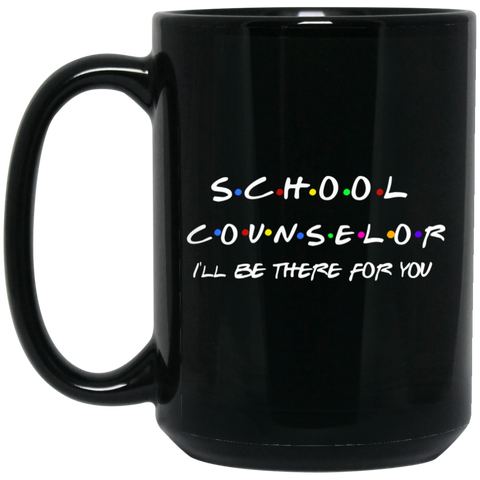 School Counselor . I'll Be There for you 15 oz. Black Mug