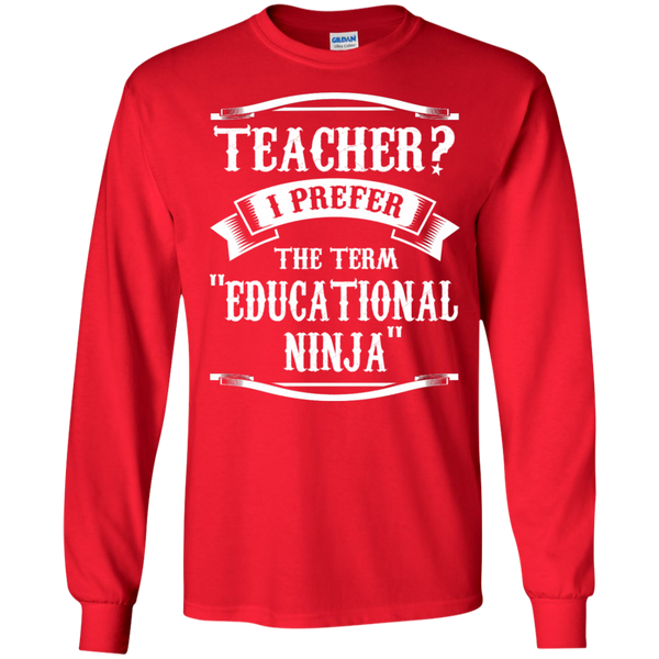 Teacher i Prefer the term Educational Ninja LS Ultra Cotton Tshirt - TeachersLoungeShop - 9