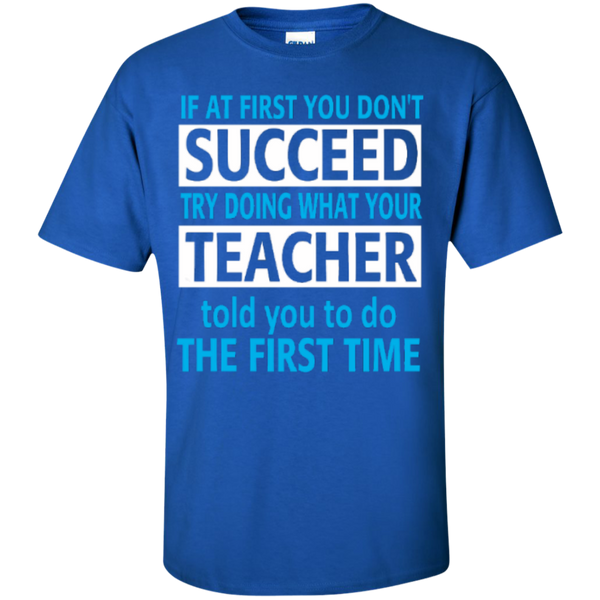 If at First you don't Succeed try doing what your Teacher told you to do the First Time  Cotton T-Shirt - TeachersLoungeShop - 8