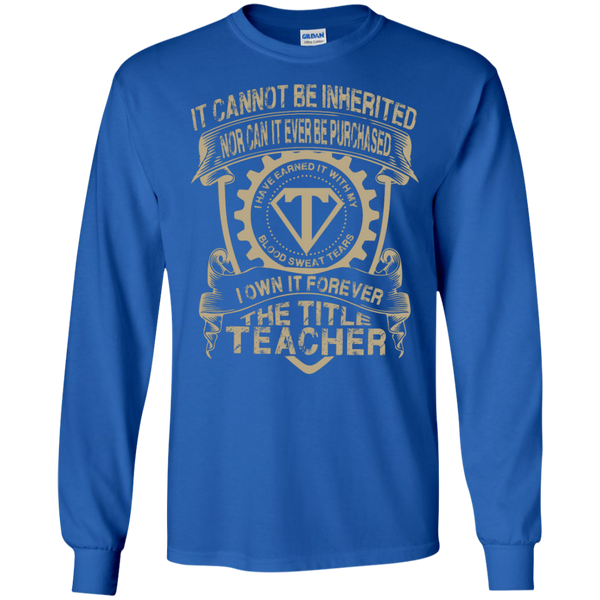It cannot be inherited nor it ever be purchased I own it forever the title Teacher LS   Tshirt - TeachersLoungeShop - 8
