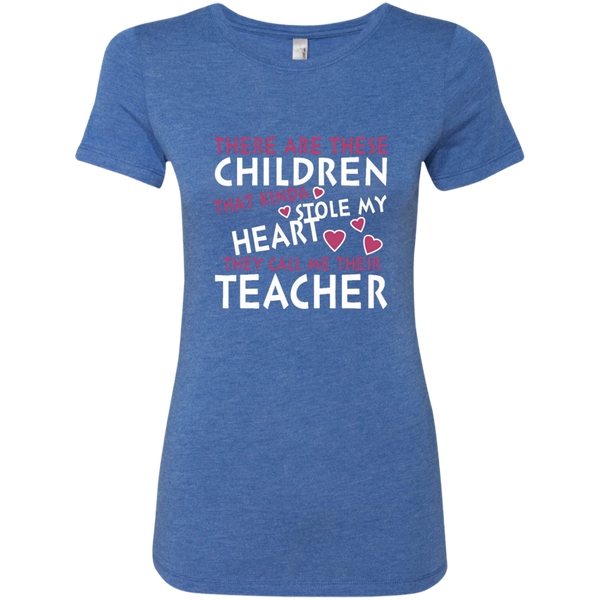 There are these Children that Kinda Stole My Heart They call Me Their Teacher Next Level Ladies Triblend T-Shirt - TeachersLoungeShop - 7