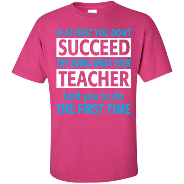 If at First you don't Succeed try doing what your Teacher told you to do the First Time  Cotton T-Shirt - TeachersLoungeShop - 11