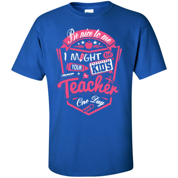 Be Nice to Me I Might Be Your Kids Teacher One Day  T-Shirt - TeachersLoungeShop - 2