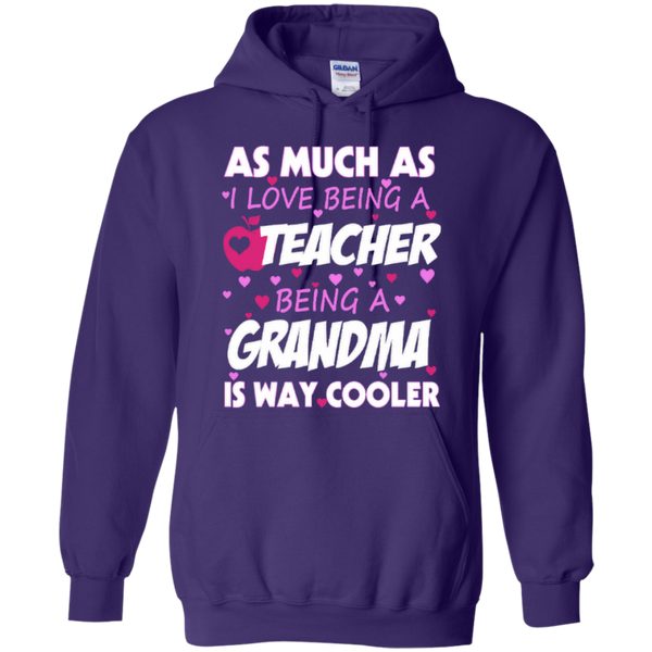 As Much as I Love being a Teacher being a Grandma is Way Cooler T-shirt Hoodie - TeachersLoungeShop - 9