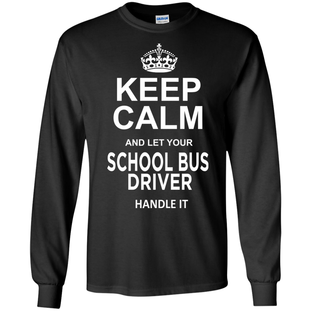 Keep Calm and let your School Bus Driver handle it LS Ultra Cotton Tshirt - TeachersLoungeShop - 1