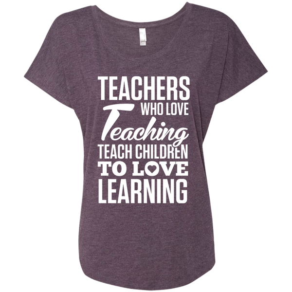 Teachers who love Teaching Teach Children  to love Learning Next Level Ladies Triblend Dolman Sleeve - TeachersLoungeShop - 6