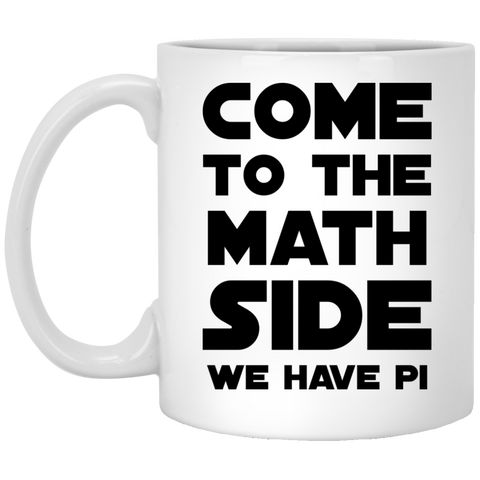 Come to the Math Side We have PI   Mug