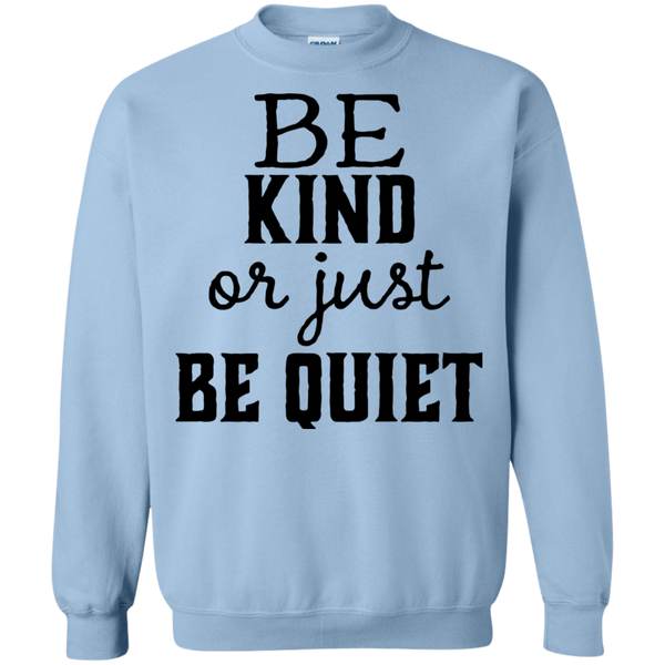 Be Kind or just be Quiet  Sweatshirt