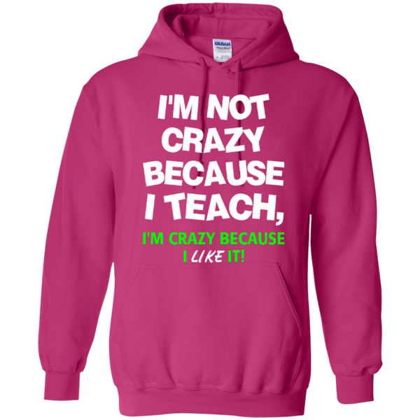 I'm not Crazy because i Teach I'm Crazy because i Like it T-shirt Hoodie - TeachersLoungeShop - 9