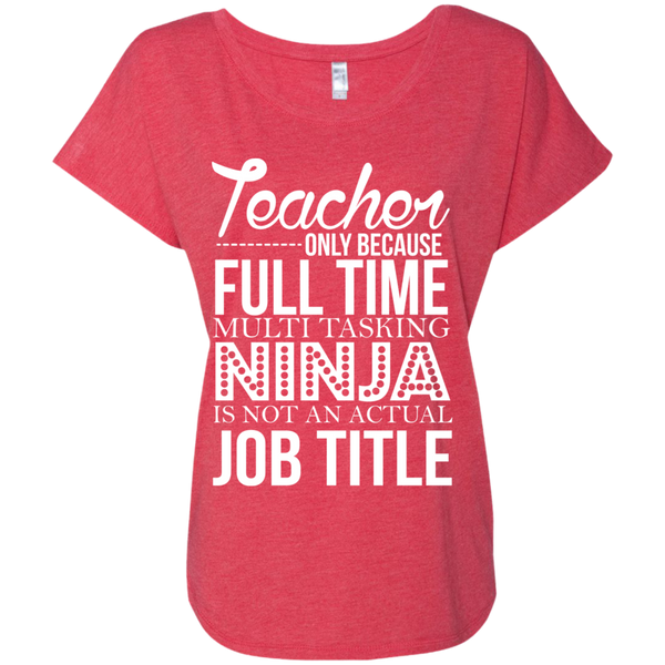 Teacher only Because Full Time Multi Tasking Ninja is not an actual Job Title  Ladies Triblend Dolman Sleeve - TeachersLoungeShop - 8