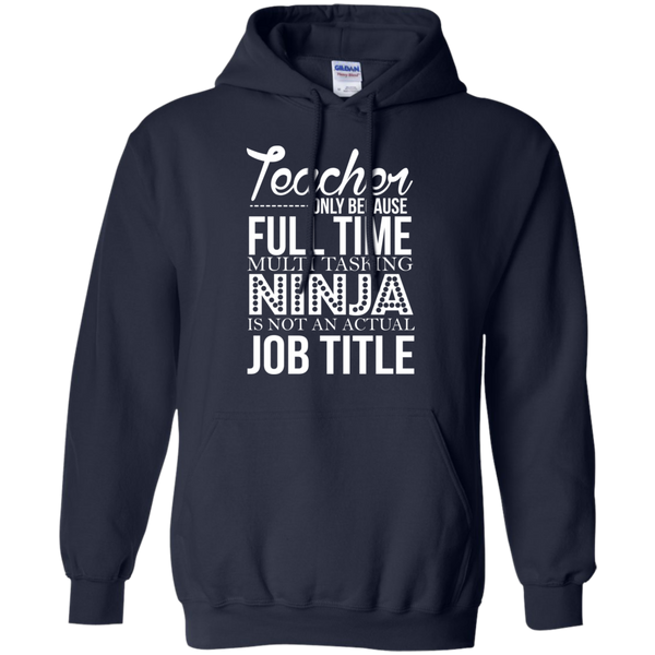 Teacher only Because Full Time Multi Tasking Ninja is not an actual Job Title   Hoodie 8 oz - TeachersLoungeShop - 2