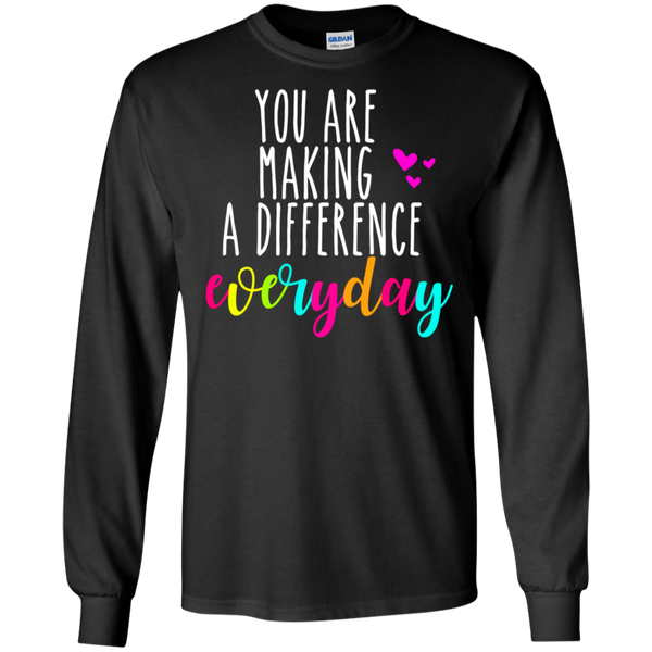 You are making a difference everyday   LS Tshirt