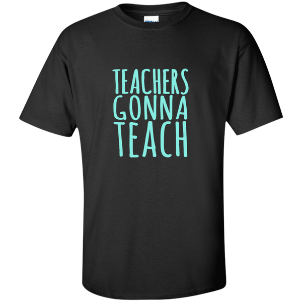 Teachers Gonna Teach Cotton T-Shirt - TeachersLoungeShop - 1