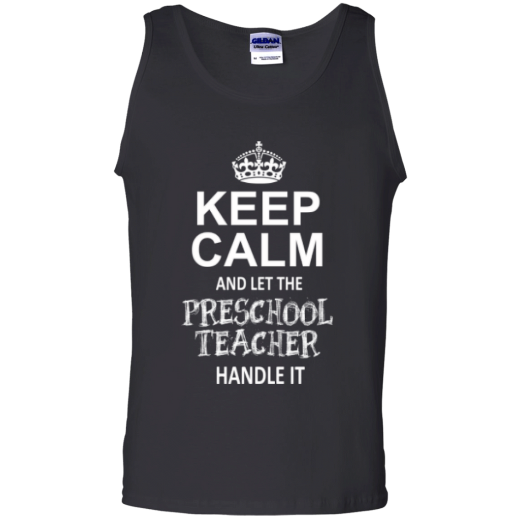 Keep Calm and Let The Preschool Teacher Handle it   100% Cotton Tank Top - TeachersLoungeShop - 1