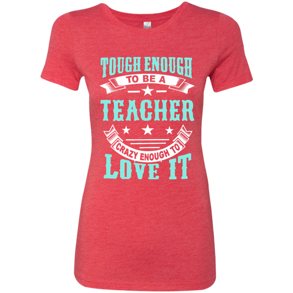 Tough Enough to be a Teacher Crazy Enough to Love It Next Level Ladies Triblend T-Shirt - TeachersLoungeShop - 1