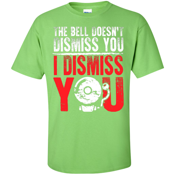 The Bell Doesn't Dismiss you I dismiss you  Cotton T-Shirt - TeachersLoungeShop - 9