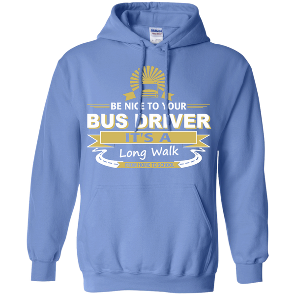 Be Nice to Your Bus Driver It's a Long Walk From Home to School Pullover Hoodie 8 oz - TeachersLoungeShop - 4