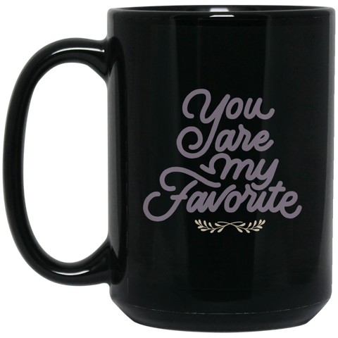 You are my favorite 15 oz. Black Mug