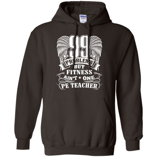 99 Problems But Fitness Ain't One PE Teacher Pullover Hoodie 8 oz - TeachersLoungeShop - 5