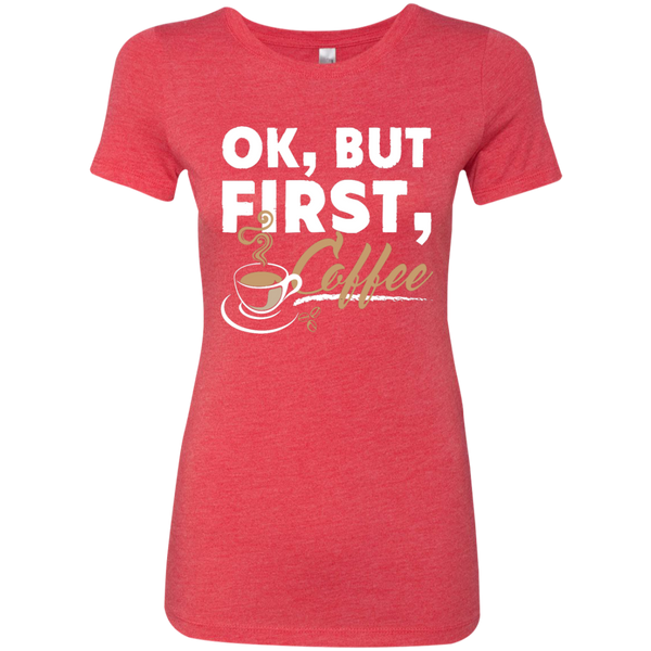 Ok , But First , Coffee   Level Ladies Triblend T-Shirt - TeachersLoungeShop - 4
