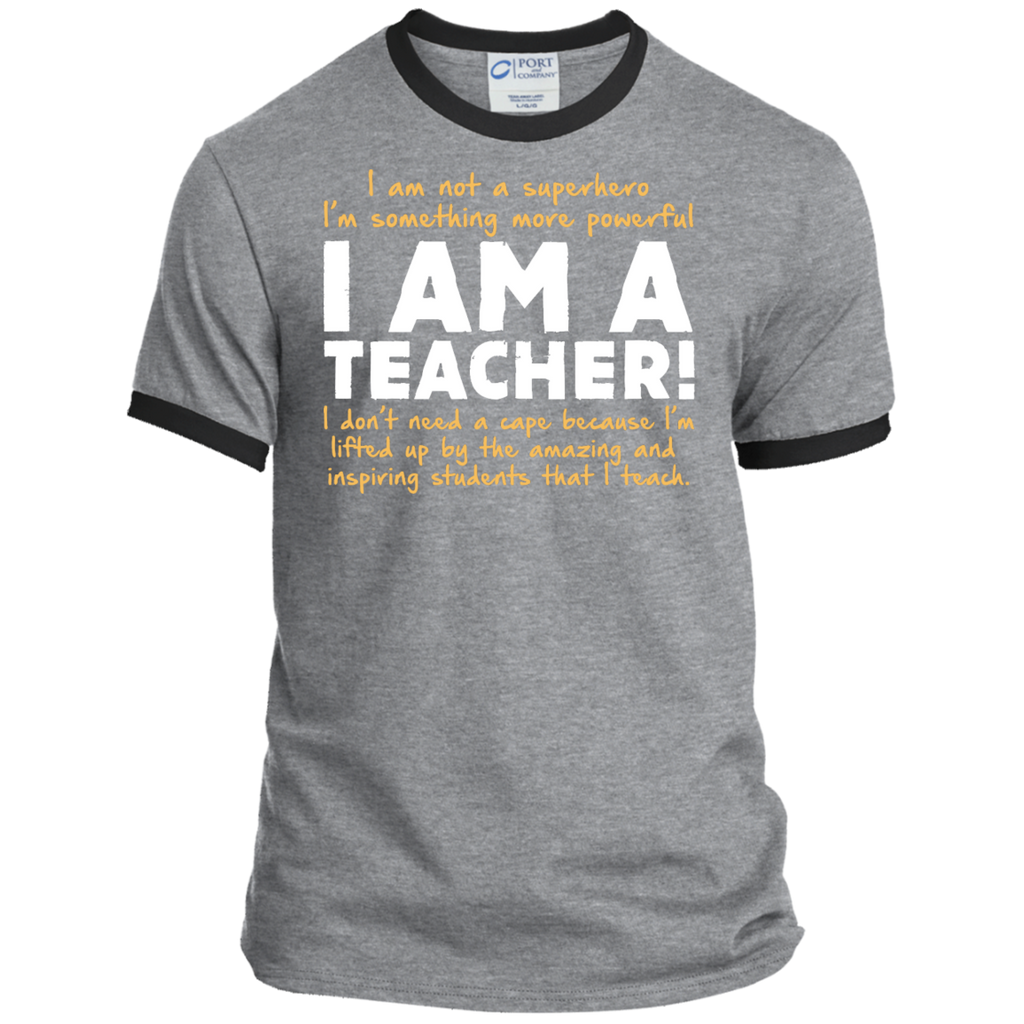 I am not a superhero I'm something more powerful I am a Teacher   Ringer Tee - TeachersLoungeShop - 1
