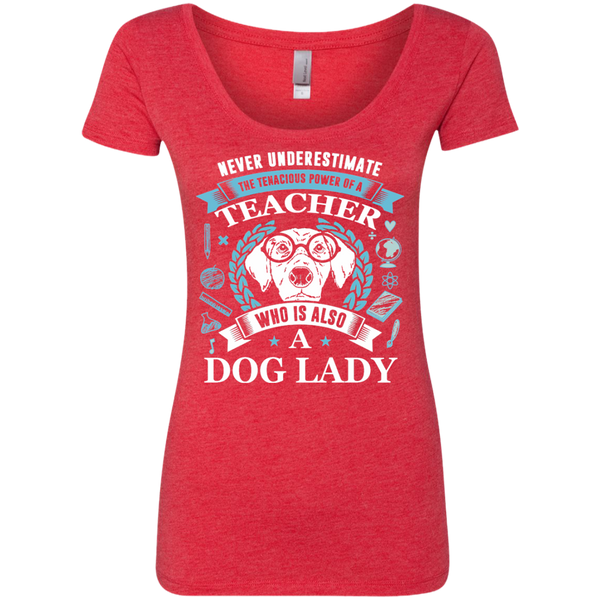 Never Underestimate the Tenacious Power of a Teacher who is also a Dog Lady Next Level Ladies Triblend Scoop - TeachersLoungeShop - 4