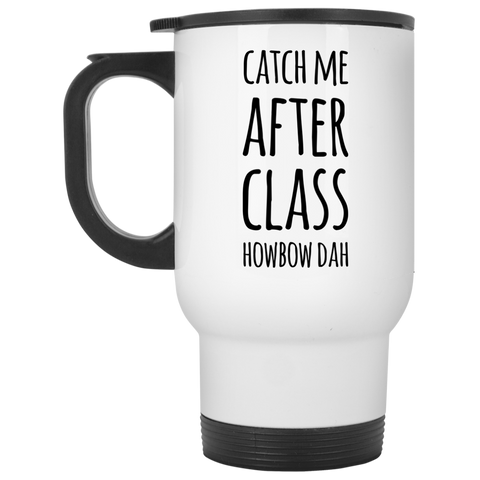 Catch me after class howbow dah  Travel  Mug