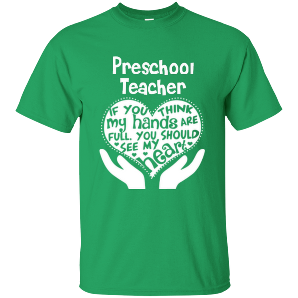 Preschool Teacher If You Think My Hands Are Full You Should See My Heart Cotton T-Shirt - TeachersLoungeShop - 6