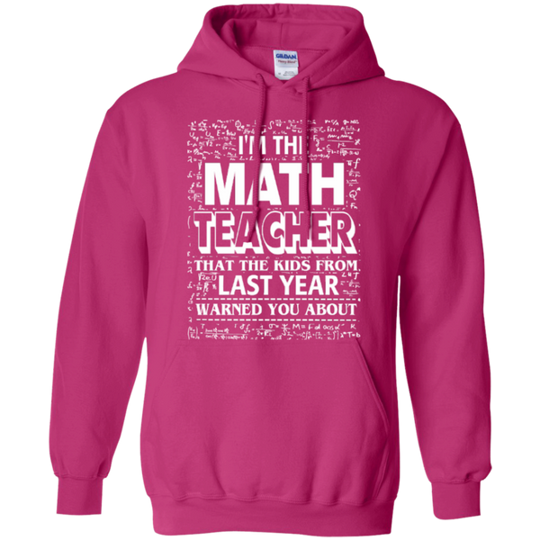 I am the Math Teacher that the Kids from Last Year Warned You About Teacher T-shirt Hoodie - TeachersLoungeShop - 9