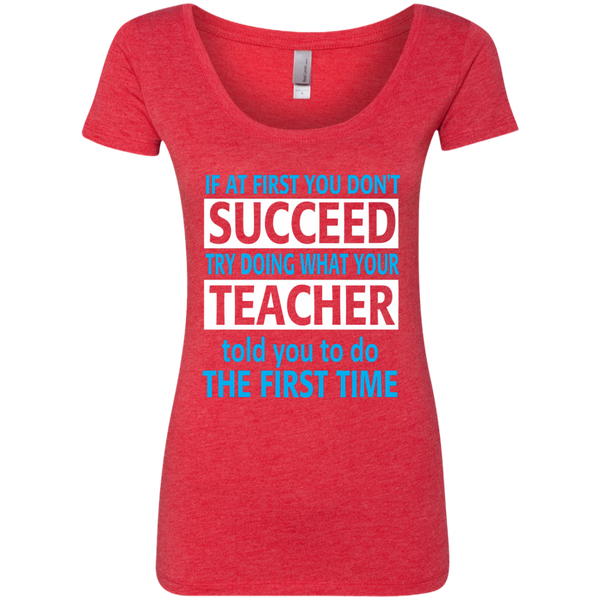 If at First you don't Succeed try doing what your Teacher told you to do the First Time Next Level Ladies Triblend Scoop - TeachersLoungeShop - 4
