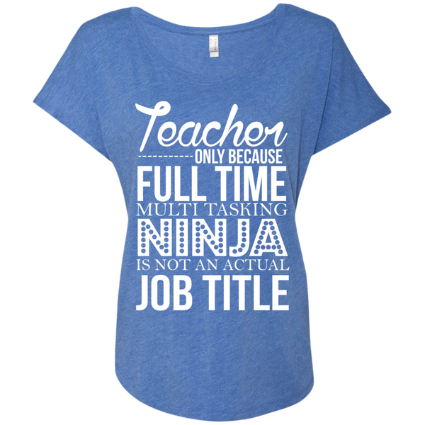 Teacher only Because Full Time Multi Tasking Ninja is not an actual Job Title  Ladies Triblend Dolman Sleeve - TeachersLoungeShop - 9
