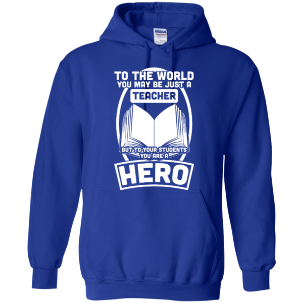 To The World You may be just A Teacher but to your students you are a Hero  Hoodie 8 oz - TeachersLoungeShop - 10