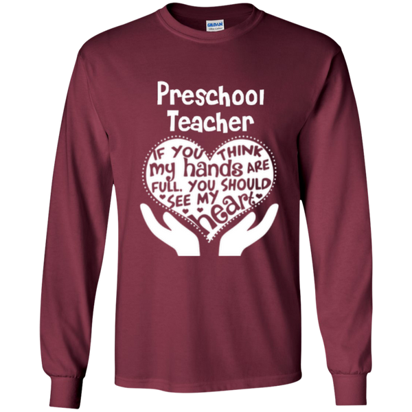 Preschool Teacher If You Think My Hands Are Full You Should See My Heart LS Ultra Cotton Tshirt - TeachersLoungeShop - 6