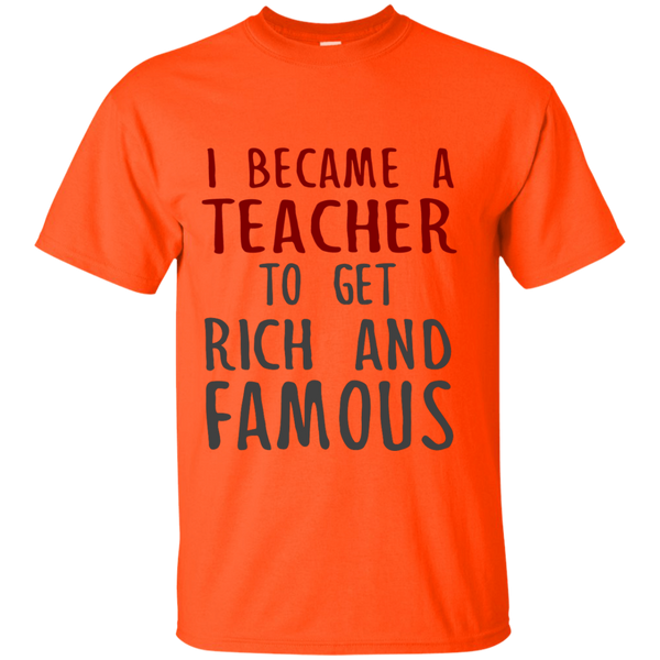 I Became a Teacher to get Rich and Famous Cotton T-Shirt - TeachersLoungeShop - 3