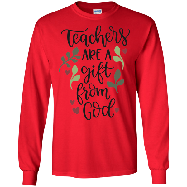 Teachers are a gift from God LS  T-Shirt