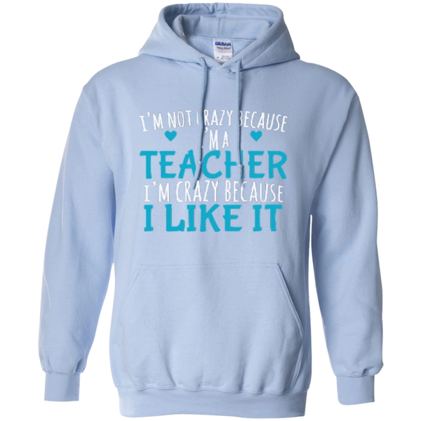 I'm Not Crazy Because I'm A Teacher I'm Crazy Because I Like It Pullover Hoodie 8 oz - TeachersLoungeShop - 9