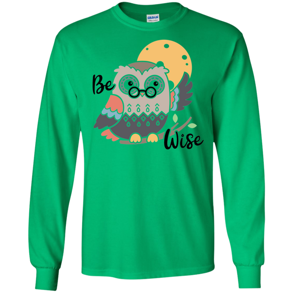 Be Wise  LS Tshirt