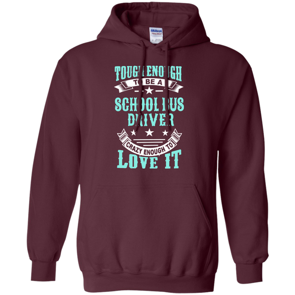 Tough Enough to be a School Bus Driver Crazy Enough to Love It Pullover Hoodie 8 oz - TeachersLoungeShop - 8