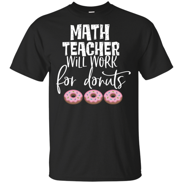Math Teacher will work for donuts .   T-Shirt