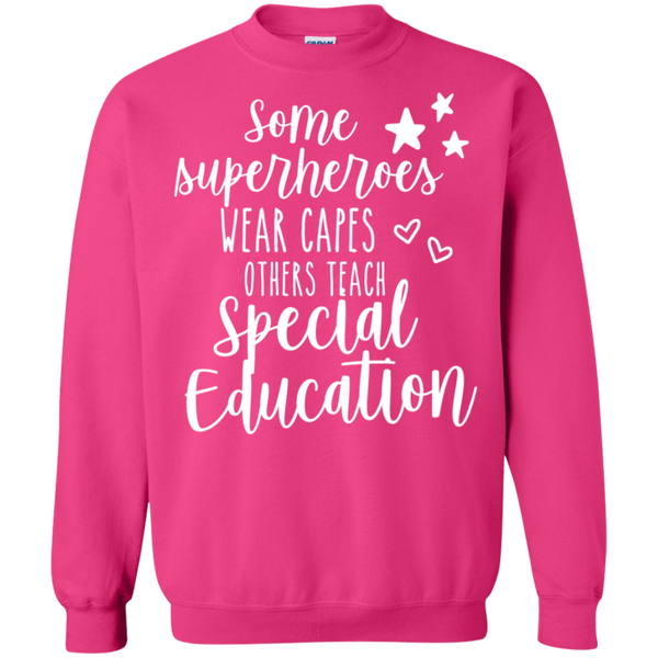 Some Superheroes wear capes other teach Special Education  Sweatshirt  8 oz.