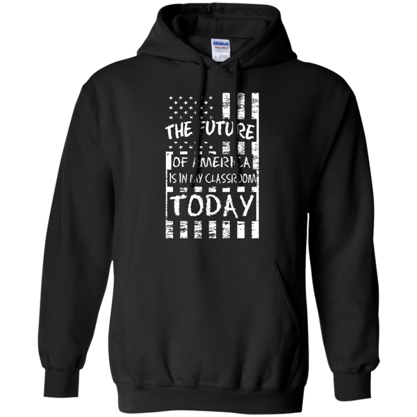 The Future of America is in my classroom today Hoodie
