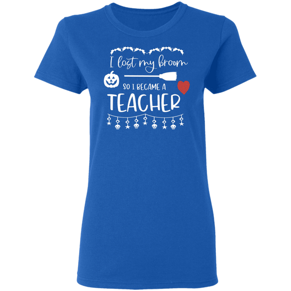 I lost my broom so i became teacher Ladies' 5.3 oz. T-Shirt
