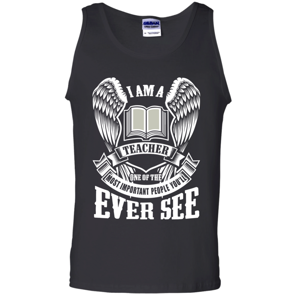 I am a Teacher One of the Most Important People You'll Ever See 100% Cotton Tank Top - TeachersLoungeShop - 1