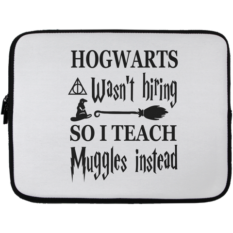 Hogwarts wasn't hiring so I Teach muggles instead  Laptop  Sleeve - 13 inch