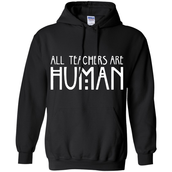 All Teachers Are Human Pullover Hoodie 8 oz - TeachersLoungeShop - 1