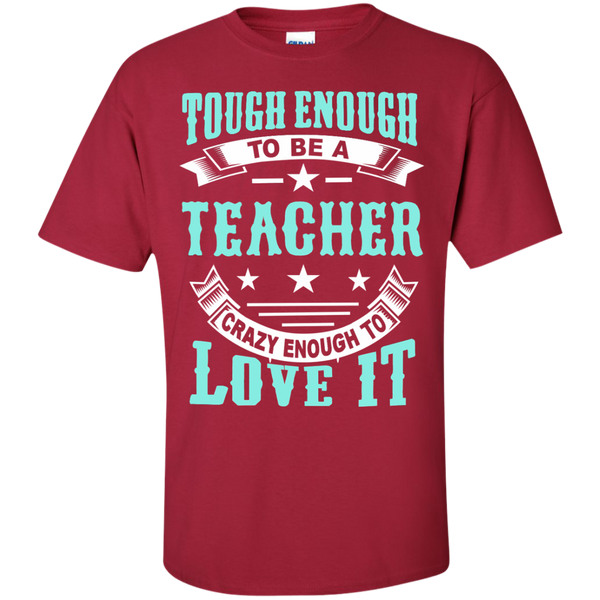 Tough Enough to be a Teacher Crazy Enough to Love It Cotton T-Shirt - TeachersLoungeShop - 4